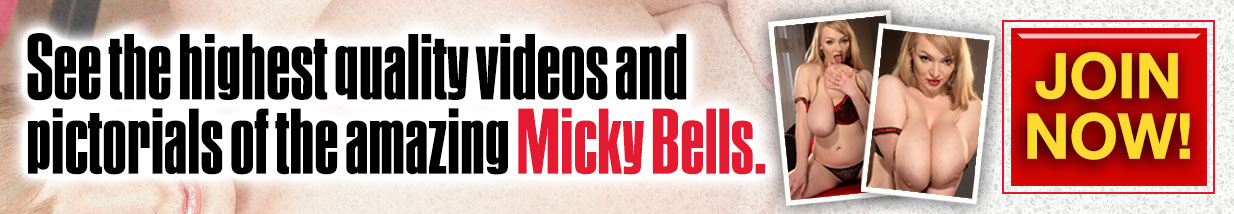Click here for more of Micky Bells' big tits
