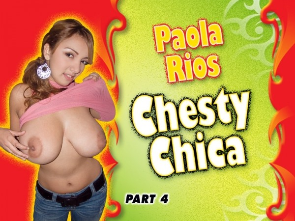 Paola Rios Chesty Chica Part 4