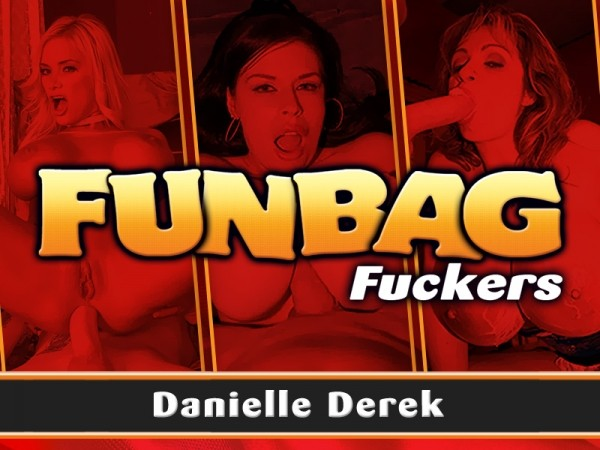 Danielle Derek Funbag Fuckers