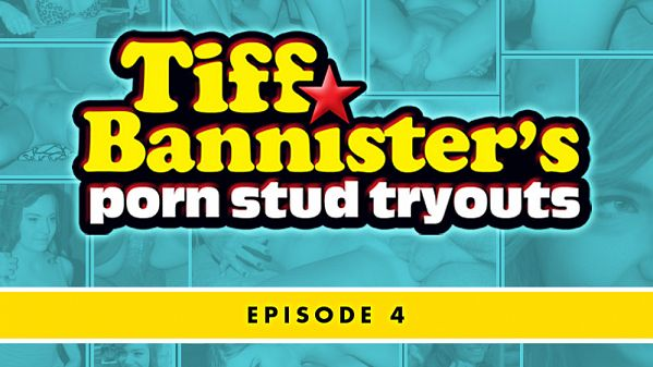 Tiff Bannister's Porn Stud Tryouts - Episode 4
