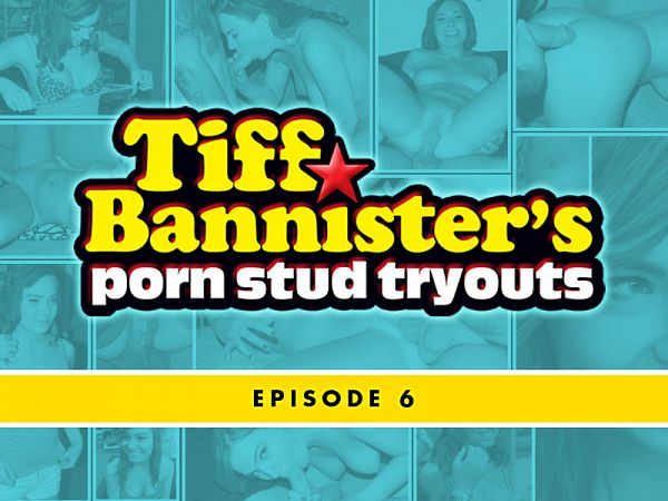 Tiff Bannister's Porn Stud Tryouts - Episode 6