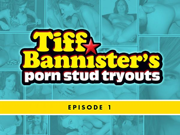 Tiff Bannister's Porn Stud Tryouts - Episode 1