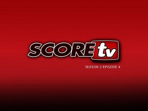 SCOREtv Season 2 Episode 4
