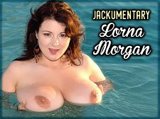 Lorna morgan - jackumentary lorna morgan. Jackumentary Lorna Morgan For admirers of the naturally busty woman, Lorna Morgan's well-endowed figure represents perfection. Lorna believes in classic nude modeling, so the Lorna of 1999 posed the same way years later. Said Lorna, I think I would just be really bad at hardcore because I would just laugh all the way through. It would be no good. It would not be sexy. I'm telling you, you don't want to see me doing anything like that!Lorna was one of the leaders in the British invasion of the big-boob world in the late 1990's. The Fab Four (Lorna, Linsey Dawn McKenzie, Kerry Marie and Jessica Turner) took over the newsstands and the rapidly growing early internet, heralding the re-emergence of the super-naturals.Over the years, Lorna filmed in England, Portugal, the Florida Keys and Eleuthera Island, The Bahamas, and island-hopped on Boob Cruise 2000. She also posed pregnant twice. Lorna is a role-model for many girls, including one of her most ardent fans, Australia's Angela White, her roommate during the filming of great Boob Paradise.Countless letters and emails have poured into the offices since Lorna first appeared in TSG magazines. Her girl-next-door looks and happy personality endear her to readers, DVD collectors and web-users.  See More of Lorna Morgan at SCORELAND.COM!