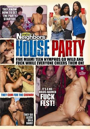 NAUGHTY NEIGHBORS HOUSE PARTY
